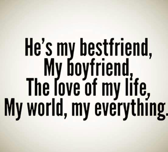 Hes My Bestfriend My Boyfriend The Love Of My Life My World My Everything My Boyfriend Quotes My World Quotes My Best Friend Quotes