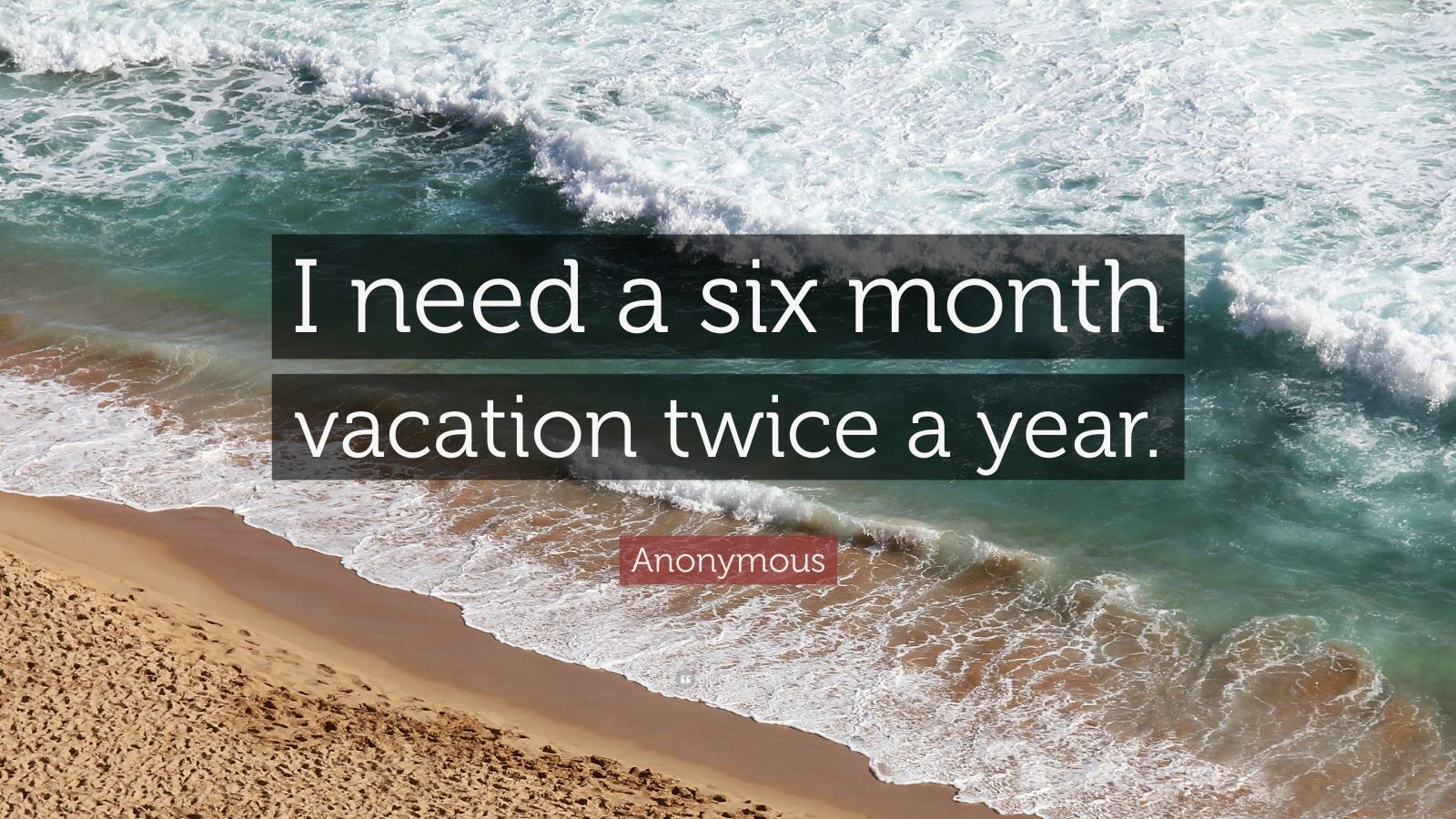 Funny Quotes I Need A Six Month Vacation Twice A Year Anonymous Funny Quotes Bill Gates Quotes Vacation