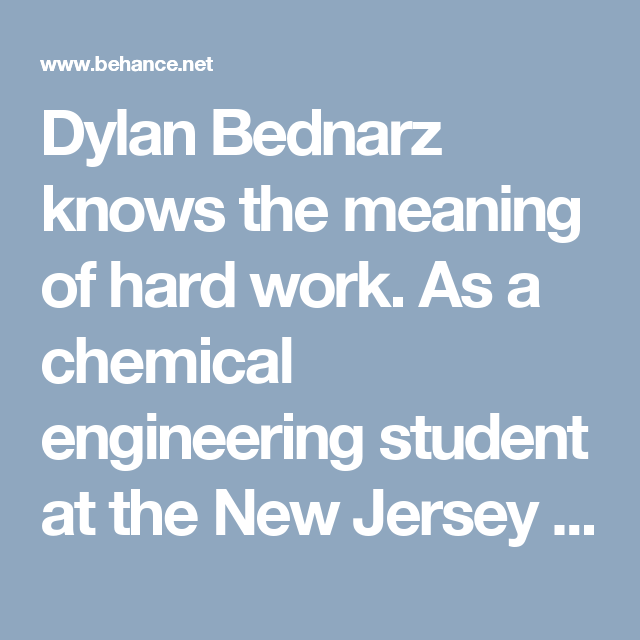 Dylan Bednarz knows the meaning of hard work  As a chemical