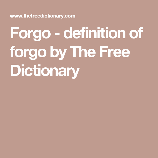 Forgo   Definition Of Forgo By The Free Dictionary