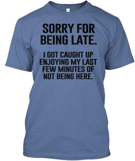 Sorry for being late.   Sarcastic Tees