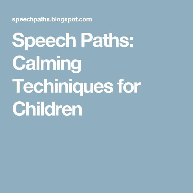 Speech Paths: Calming Techiniques for Children | Classroom