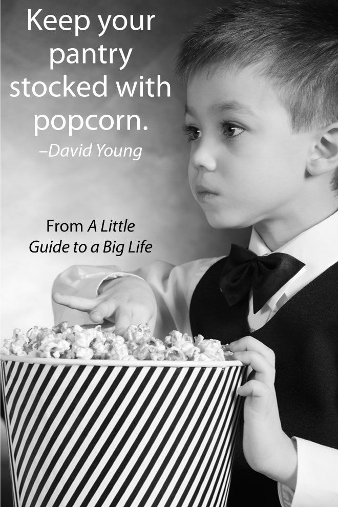 Keep your pantry stocked with popcorn. -David Young #ALittleGuide