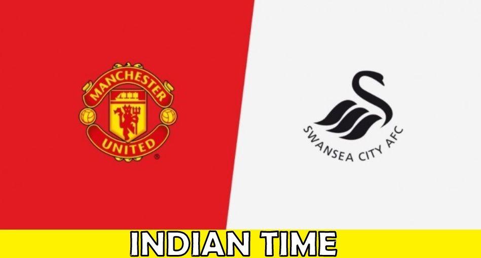 Man United Vs Swansea City Indian Time Swansea City Man United The Unit