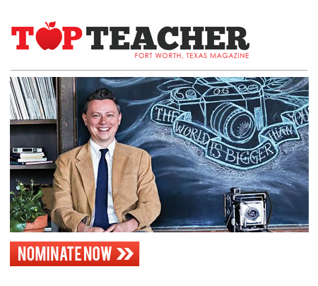 Fort Worth, Texas magazine is looking for the top teachers in the area as nominated by students, parents, other teachers and school officials and anyone else who wishes to participate. We will recognize top teachers selected from among 21 independent school districts and from area private schools in a feature article planned for publication in August.