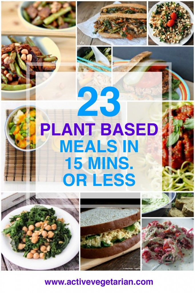 23 Plant Based Meals In 15 Minutes Or Less Plant Based Diet Recipes Plant Based Diet Meal Plan Plant Based Whole Foods