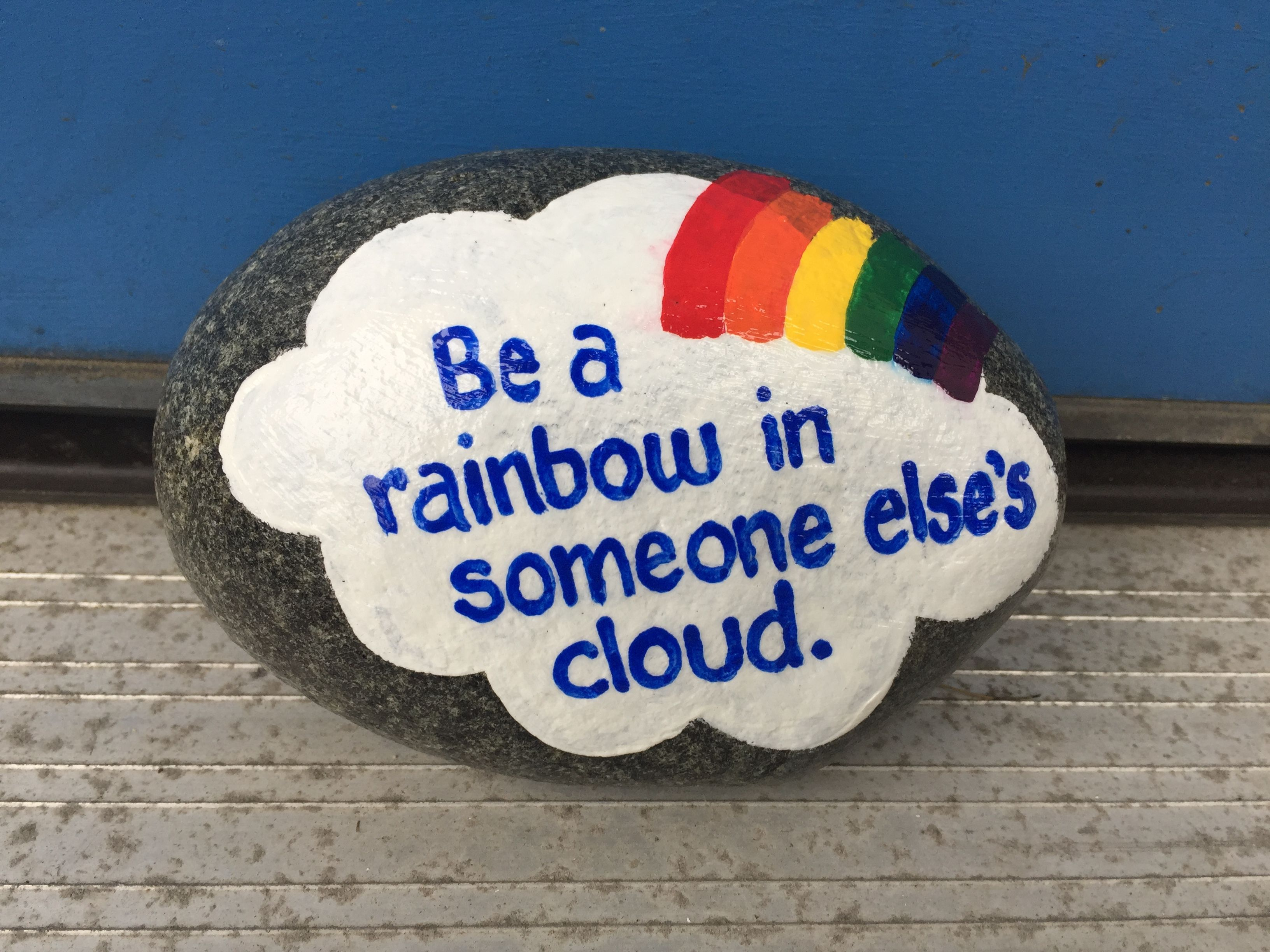 Be a rainbow in someone else\'s cloud. Hand painted rock by Caroline ...