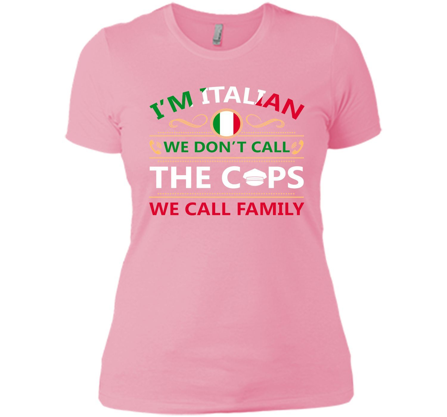 i'm italian we don't call the cops we call family T-Shirt