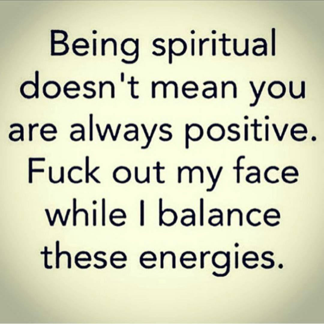 Ser espiritual não significa que você está sempre positiva. Sai da minha frente enquanto eu estou equilibrando essas energias. #fazparte #soestamosnumprocessodemanutencao #bomdia