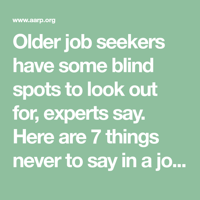 over 40  what not to say in a job interview