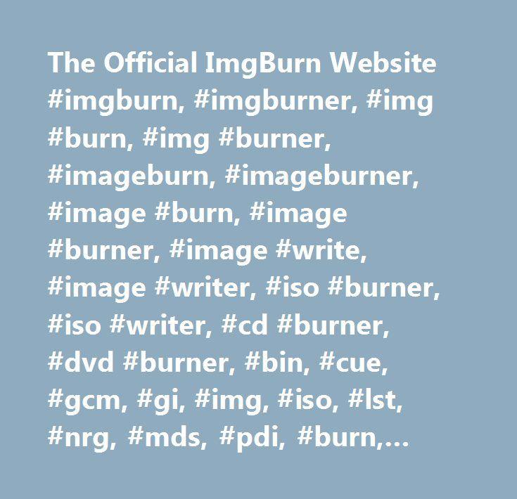 The Official ImgBurn Website #imgburn, #imgburner, #img #burn, #img
