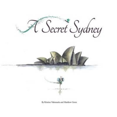 A Secret Sydney by Kristine Valenzuela (9780987206169) | Buy online at Angus & Robertson