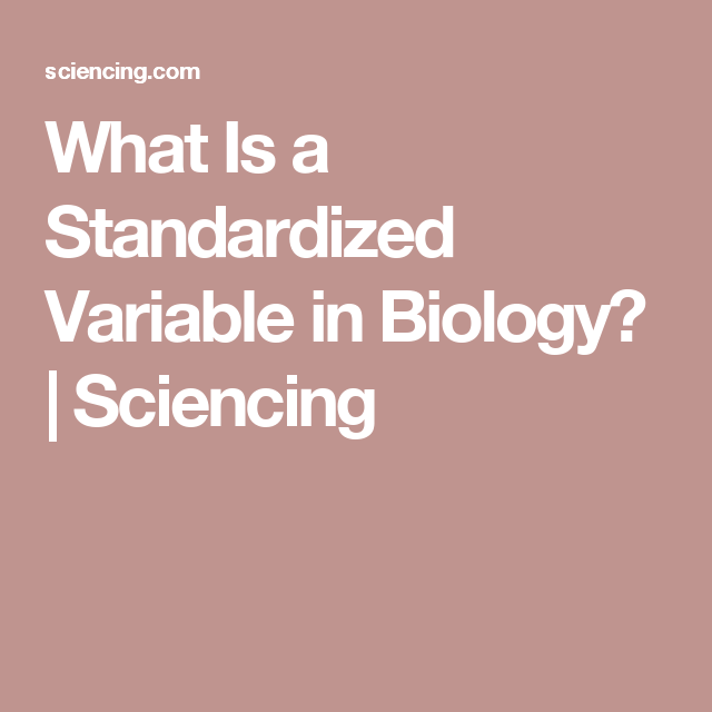 What Is a Standardized Variable in Biology? | Sciencing