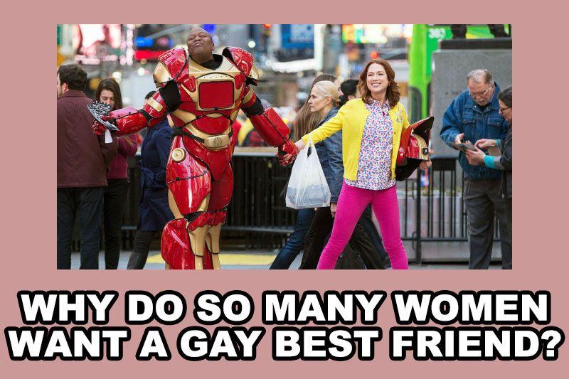 need Why gay friend a women