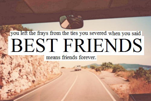 You left the frays from the ties you severed when you said best friends means friends forever - Seventy Times 7