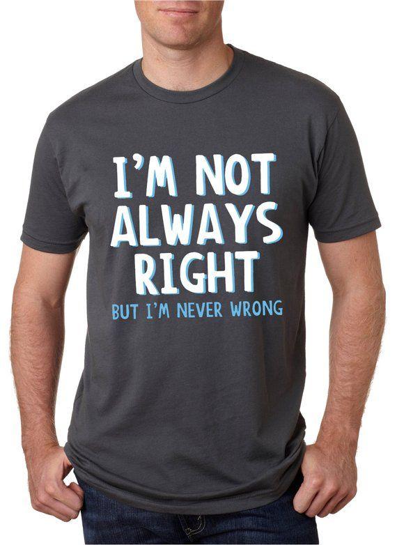 aebd4620 Im Not Always Right Mens Tshirt, Shirts With Sayings, Sarcastic Tshirts,  Offensive Tshirts