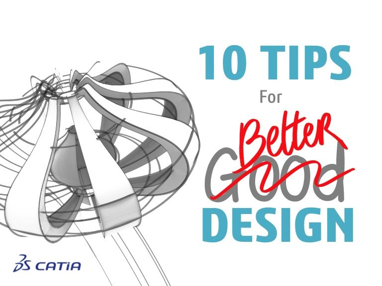 10 Tips For Better Design From Catia 3d Design Software By Dassault Systemes Via Slideshare 3d Design Software Engineering Design Process Cool Designs