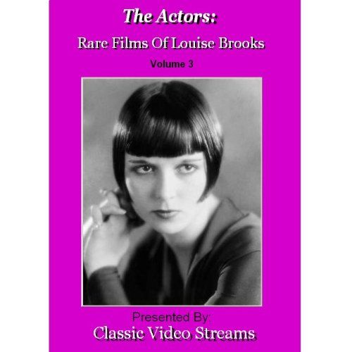 The Actors: Rare Films Of Louise Brooks Vol.3