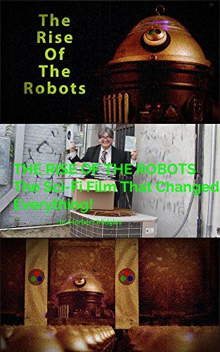THE RISE OF THE ROBOTS The Sci-Fi Film That Changed Everything! (English Edition)