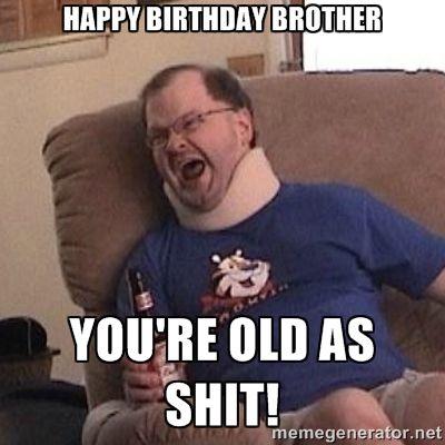 936a0f0897e0b74cb9866b67db1f5f54 funny happy birthday meme brother happy birthday meme brother