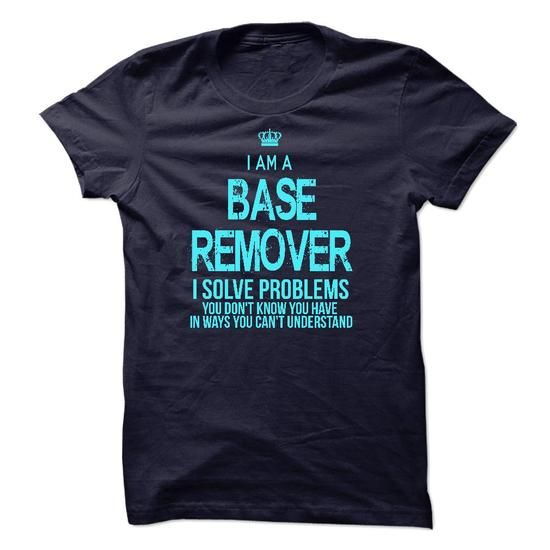 I Am A Base Remover T Shirts, Hoodies. Check price ==► https://www.sunfrog.com/LifeStyle/I-Am-A-Base-Remover-52093169-Guys.html?41382 $22.99