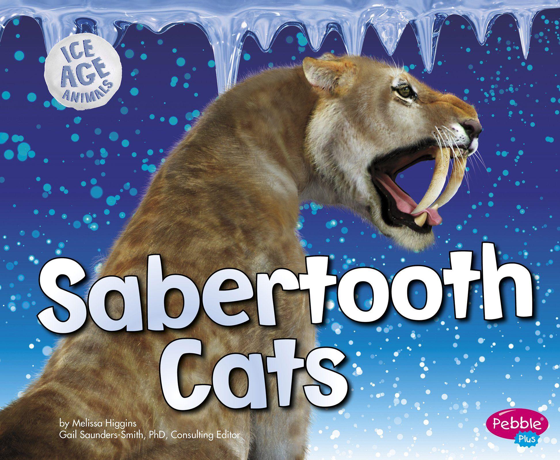Sabertooth Cats (Ice Age Animals) Melissa Higgins, PhD