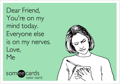 Pin By Heather Aker On Someecards Friends Quotes Funny Friendship Quotes Funny Best Friend Quotes