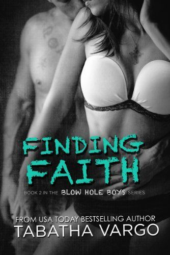 Finding Faith (The Blow Hole Boys) by Tabatha Vargo, http://www.amazon.com/dp/B00G626JKQ/ref=cm_sw_r_pi_dp_0VpVsb0952CCG