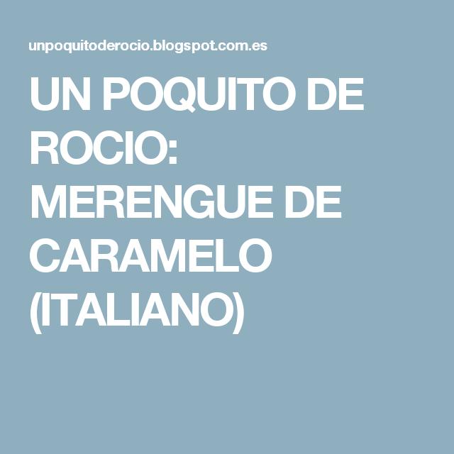 UN POQUITO DE ROCIO: MERENGUE DE CARAMELO (ITALIANO)