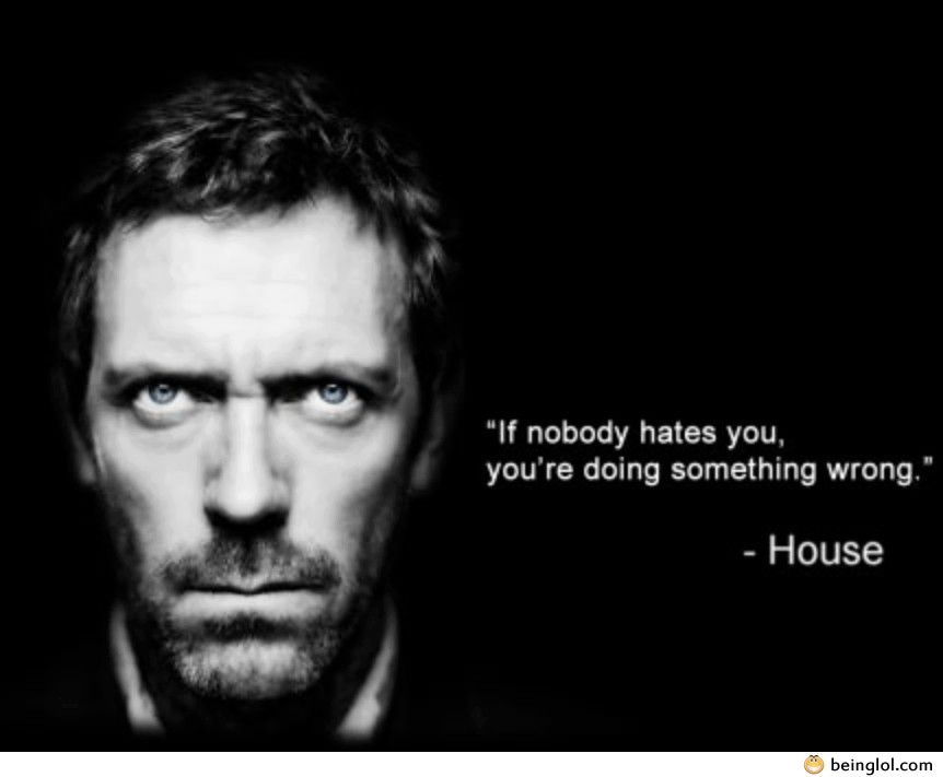 Dr House Quote Love This Quote Nice Reminder For Us People