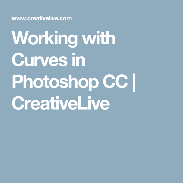 CREATIVELIVE – WORKING WITH CURVES IN PHOTOSHOP CC
