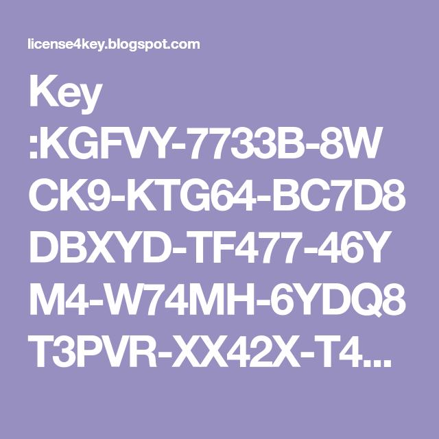 Key :KGFVY-7733B-8WCK9-KTG64-BC7D8DBXYD-TF477-46YM4-W74MH