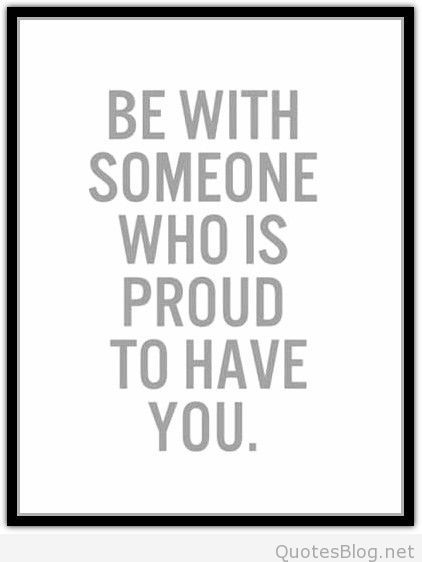 Be With Someone Who Is Proud To Have You Quote Quotes Quotes