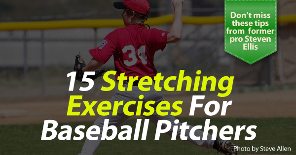 15 Stretching Exercises For Baseball Pitchers With Images Stretching Exercises Baseball Baseball Pitcher
