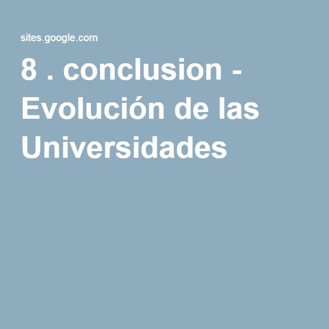 8 . conclusion - Evolución de las Universidades