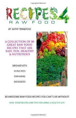 80 awesome raw food recipes you cant live without raw food recipes 80 awesome raw food recipes you cant live without raw food recipes tips for living a healthy life liver cleansing diet learn how to do a liver flush forumfinder Images