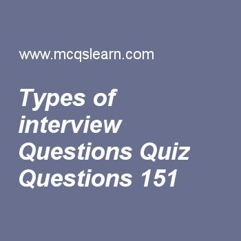 Learn quiz on types of interview questions, BBA HRM quiz 151 to