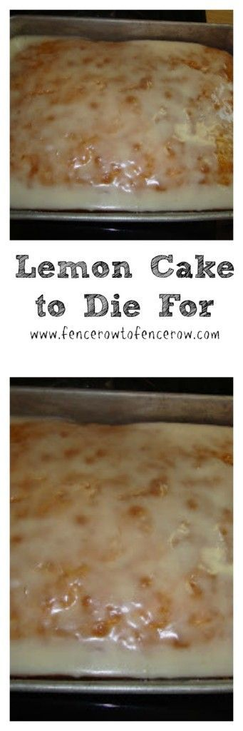Cake to Die For ~ from Gooseberry Patch recipes!  Just takes a box of yellow cake mix, a small box of instant lemon pudding mix, oil, water, eggs & real lemon juice!
