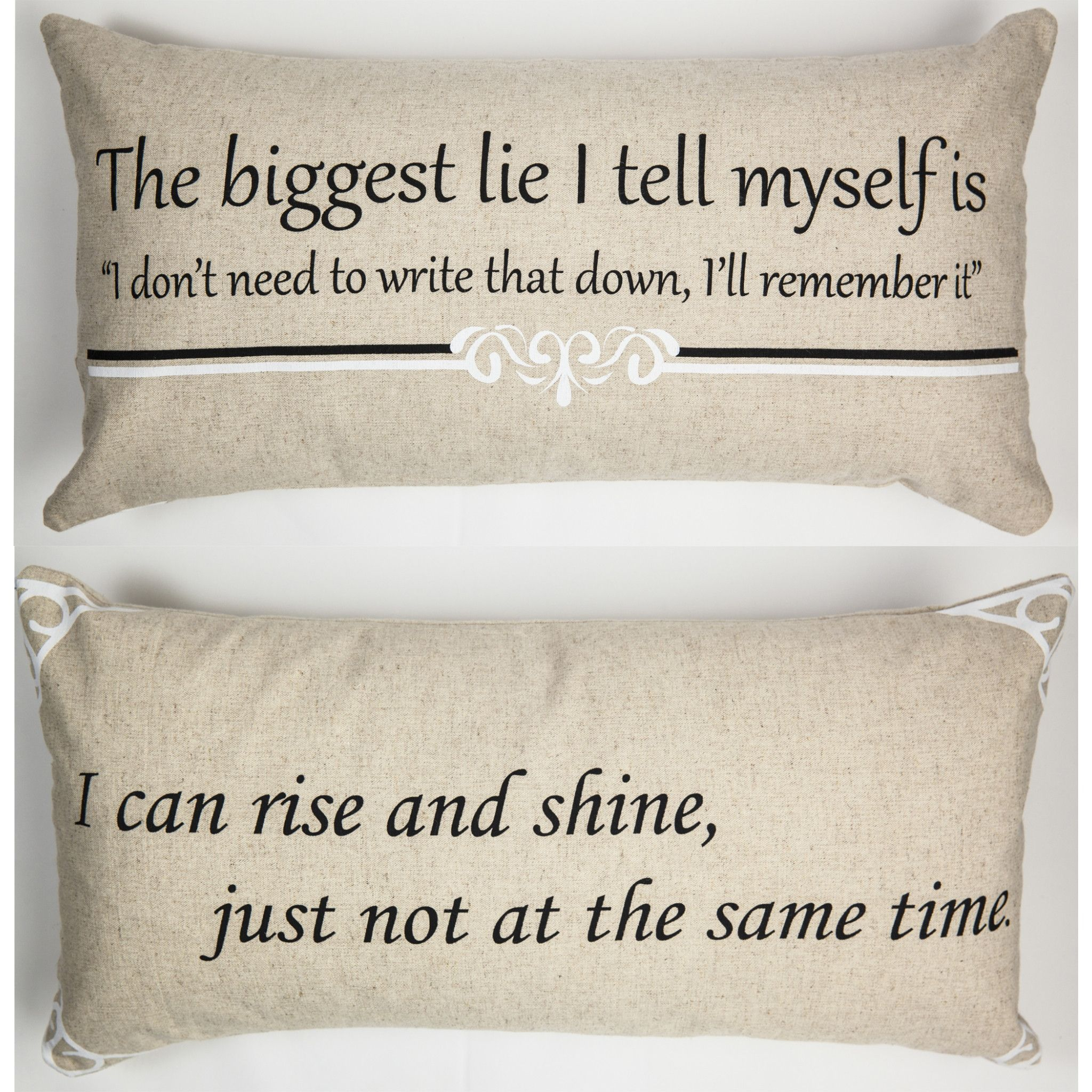 "FRONT - The biggest lie I tell myself is ""I don't need to write that down I'll remember it. BACK- I can rise and shine, just not at the same time. Our pillows have coordinated sayings and original des"