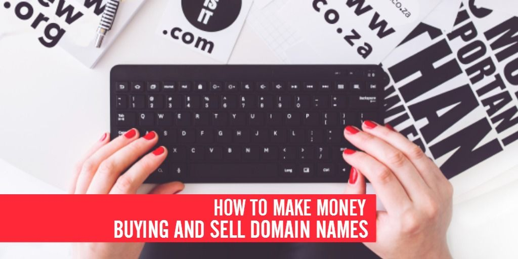 How To Make Money From Selling Domain Names
