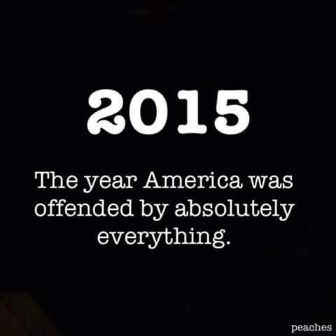Offended by everything.