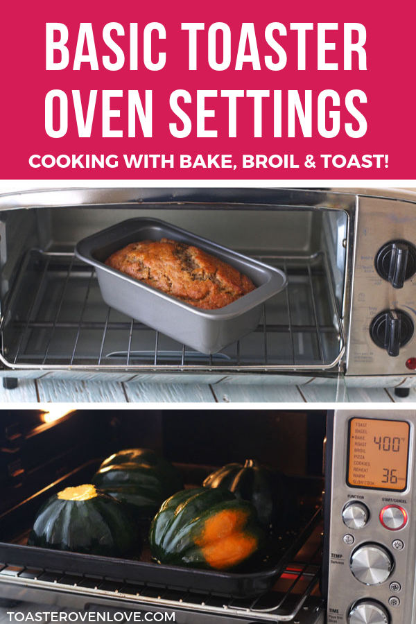 3 Basic Toaster Oven Settings And How To Use Them Toaster Oven Cooking Toaster Oven Recipes Toaster Oven