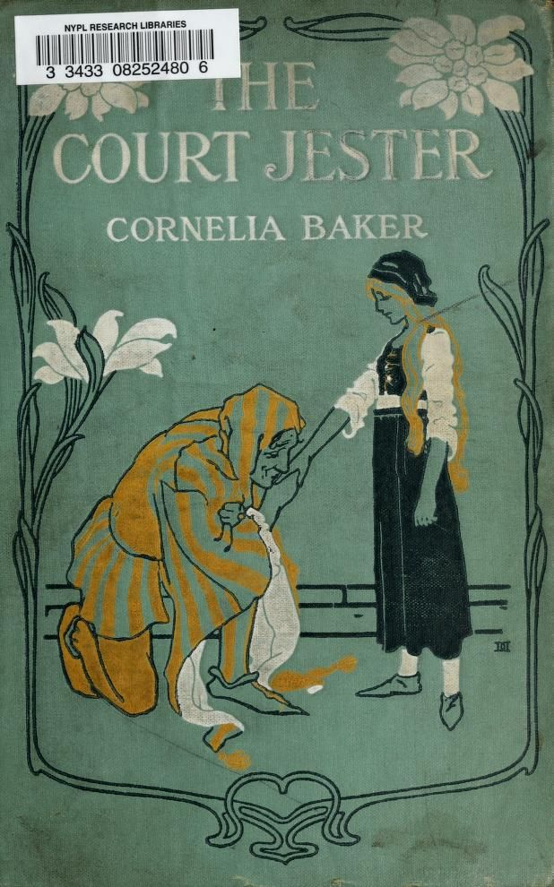 The court jester  by Cornelia Baker; with illustrations by Margaret Ely Webb and Margaret H. Deveneau. Published 1906 by The Bobbs-Merrill Co. in Indianapolis .