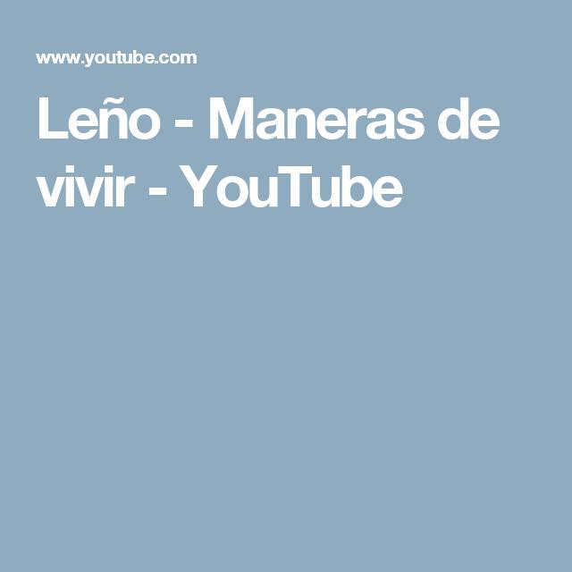 Leño - Maneras de vivir - YouTube
