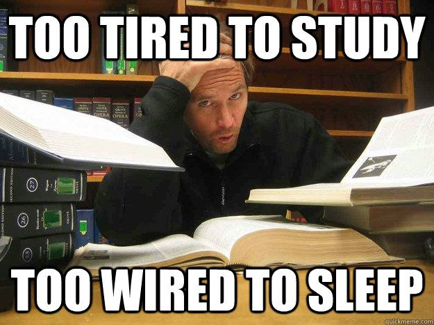 Too Tired To Study Too Wired To Sleep Law School Humor Law