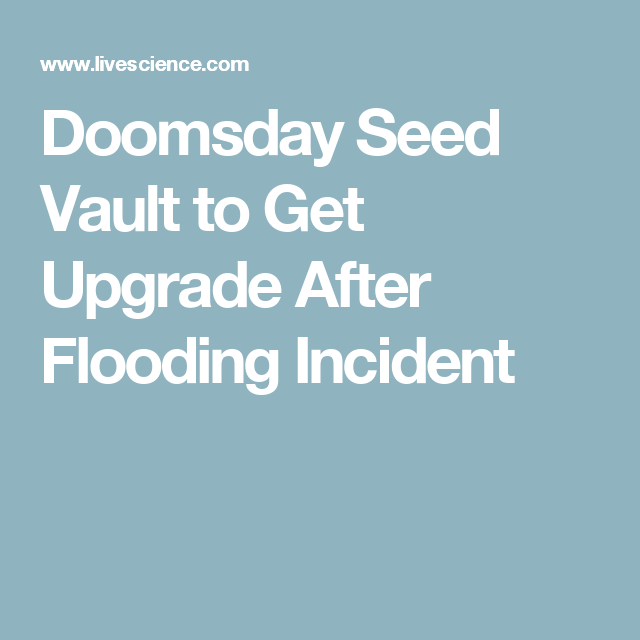 Doomsday Seed Vault to Get Upgrade After Flooding Incident