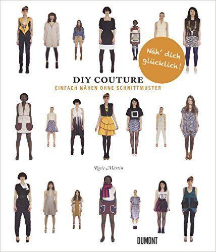 Do It Yourself Couture. Einfach nähen ohne Schnittmuster: Amazon.de ...