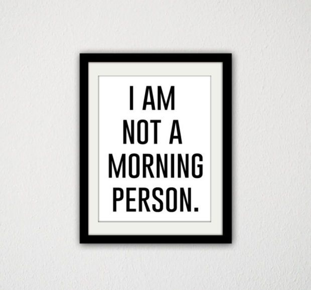 I Am Not A Morning Person Silly Sassy Funny Cheeky Bedroom Quote Poster Minimalist Black And White Modern Simple 8 5x11 Q Quote Posters Quotes Person