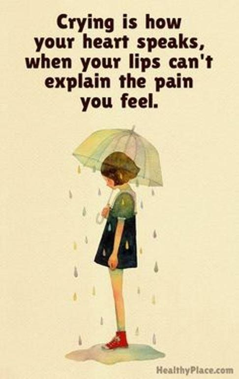 Depression Quotes and Sayings About Depression Sad, but true! Although I really believe that we must allow ourselves to let out a good cry when we need to in order to feel better.