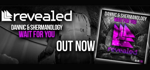 Dannic Shermanology Wait For You Revealed Recordings S